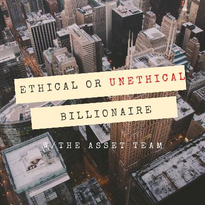 Is it Ethical to be a Billionaire?? w/The Asset Team