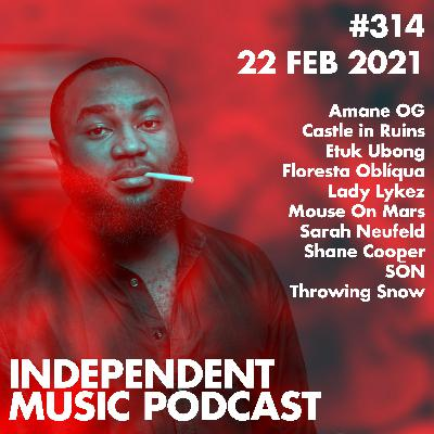 #314 - Lady Lykez, Etuk Ubong, Sarah Neufeld, Throwing Snow, Mouse On Mars, Amane OG - 22 February 2021