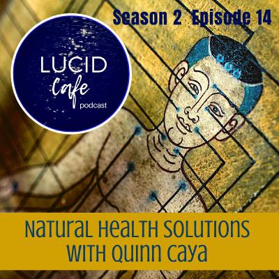 Natural Health Solutions with Quinn Caya