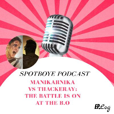 Ep. 28: Manikarnika Vs Thackeray: The Battle Is On At The B.O