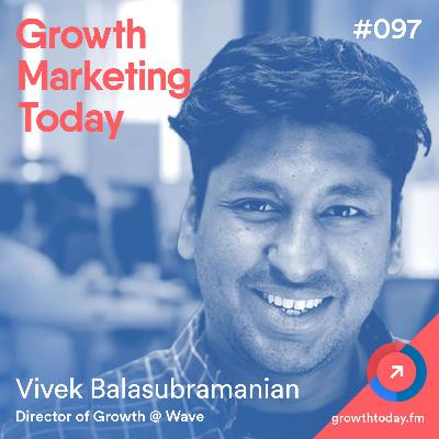 The User Activation Framework At Wave with Vivek Balasubramanian, Director of Growth at Wave  (GMT097)