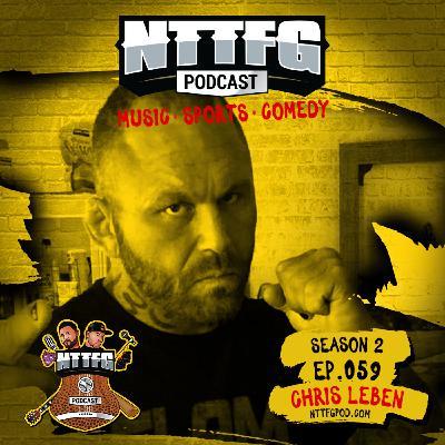 NTTFGPOD S2 Ep.059 w/Chris Leben