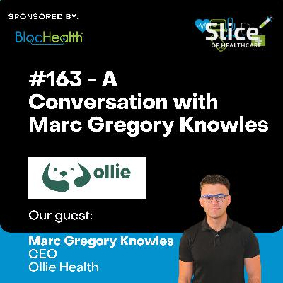 #163 - Marc Gregory Knowles, CEO at Ollie Health