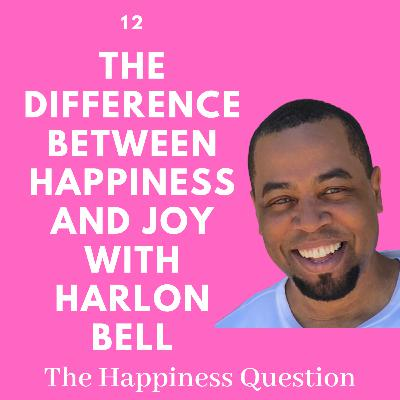 The Difference Between Happiness and Joy with Harlon Bell | EP 12 (S2, EP 7)
