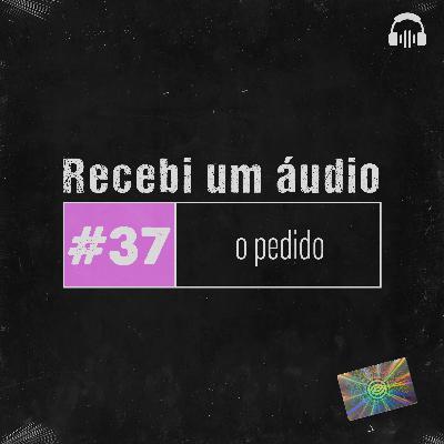 #37 - O Pedido