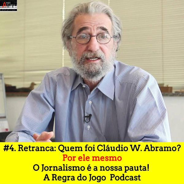 #7. Retranca: Quem foi Cláudio W. Abramo? Por ele mesmo!