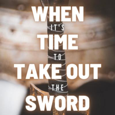 When it's Time to Take Out the Sword