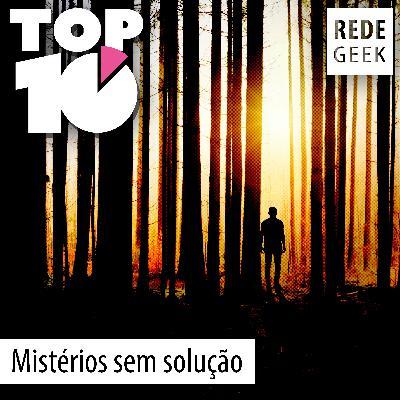 TOP 10 – Mistérios sem solução