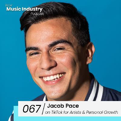 067: Jacob Pace on TikTok for Artists, 2.2 Billion TikTok Likes & Being Courageous