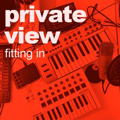 Private View | Fitting In