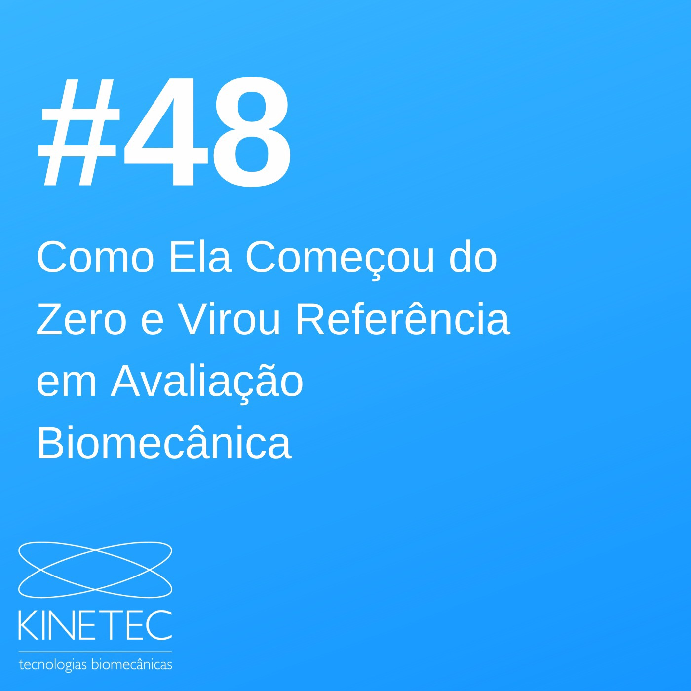 #48 Como Ela Começou do Zero e Virou Referência em Avaliação Biomecânica