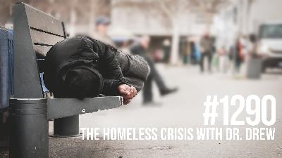 1290: The Homeless Crisis With Dr. Drew