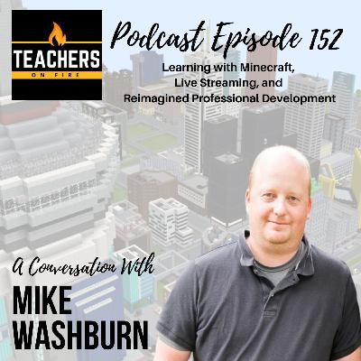 152 - Mike Washburn: Learning with Minecraft, Live Streaming, and Reimagined Professional Development