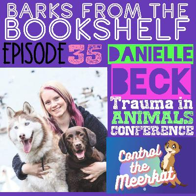 #35 Danielle Beck - Trauma In Animals Conference (Control The Meerkat)