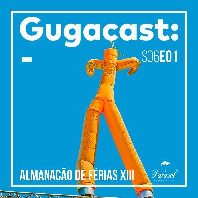 Almanacão de Férias XIII - Gugacast - S06E01