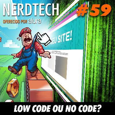 NerdTech 59 - Low code ou No code