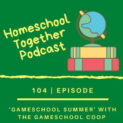 """Episode 104: """"Gameschool Summer"""" with the Gameschool Co-Op"""