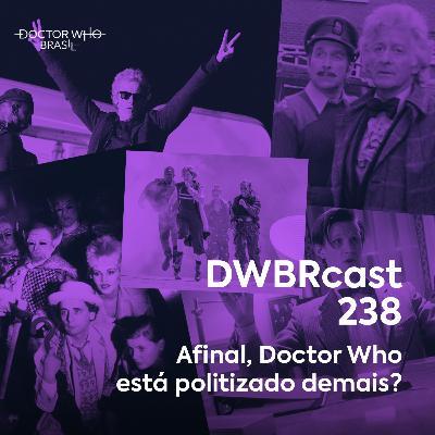 DWBRcast 238 - Afinal, Doctor Who está politizado demais?