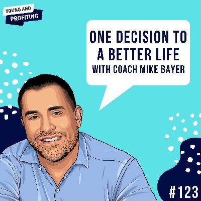 #123: One Decision To a Better Life with Coach Mike Bayer