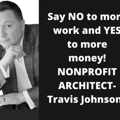Talking Business And Nonprofit Success with The Nonprofit Architect Travis Johnson