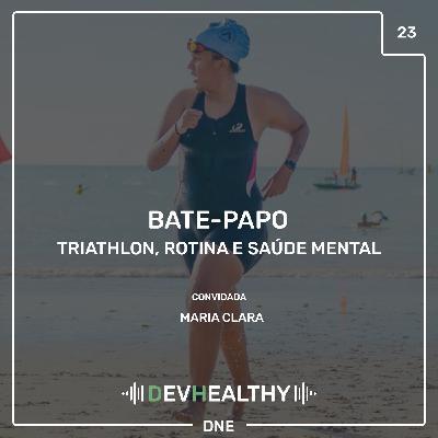 DevHealthy #23 - Bate-papo: Maria Clara - Triathlon, Rotina e Saúde Mental