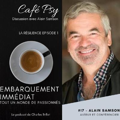 #17 - Alain Samson - Café Psy - La résilience Ep1 -  Montréal Canada