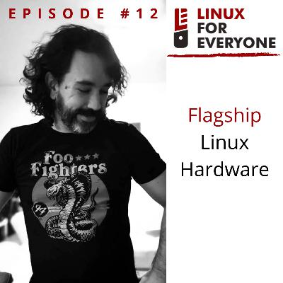 Episode 12: Flagship Linux Hardware