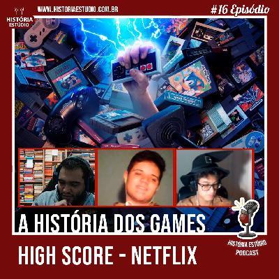 #16 - High Score - A História dos Games