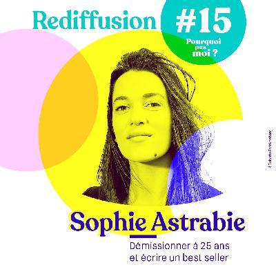 Rediffusion 15 Sophie Astrabie - A 25 ans elle démissionne pour écrire une nouvelle page de sa vie