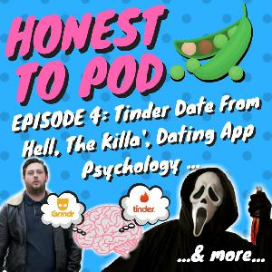 004 - Tinder Date From Hell, The Killa' & Dating App Psychology & Etiquette & more