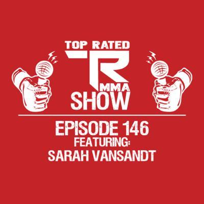 Top Rated MMA Show - Ep. 146 - Sarah VanSandt
