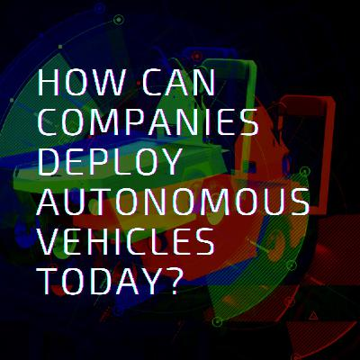 How Can Companies Launch Autonomous Vehicle Projects Today?