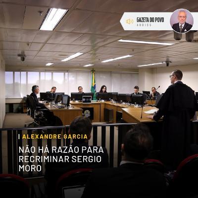 Não há razão para recriminar Sergio Moro