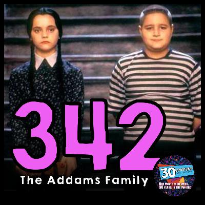 """Episode #342: """"Are They Made With Real Girl Scouts?""""   The Addams Family (1991)"""