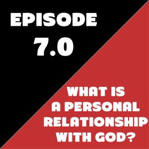 Episode 07 - What is a Personal Relationship with God?