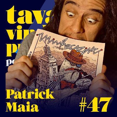 #47 Patrick Maia & Minhocazine