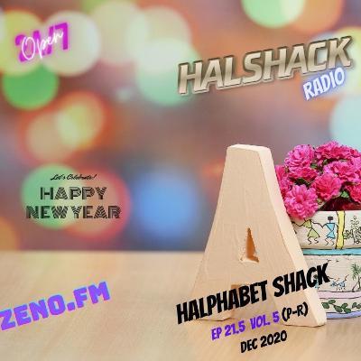 Episode 65: Halshack Ep 21.5  HALPHABET SHACK Vol. 5 (P-R) Dec 2020 -bonus show (HAPPY NEW YEAR special!!)