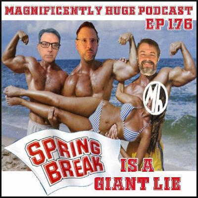 Episode 176 - Spring Break Is A Giant Lie