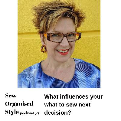 E7 What influences your 'what to sew next' decision