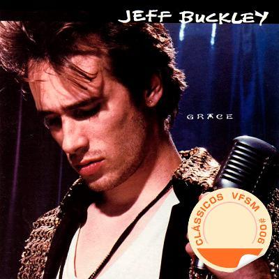"Clássicos VFSM #006 - Jeff Buckley: ""Grace"""
