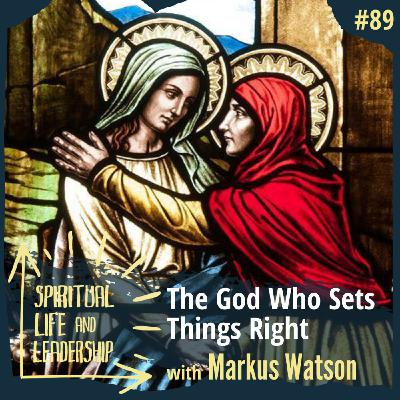 89. The God Who Sets Things Right, Luke 1:46-55