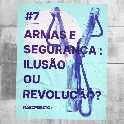 #7 - Armas e segurança: ilusão ou revolução? (com o Jorge Rodrigues)