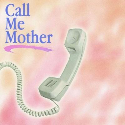 Introducing: Call Me Mother