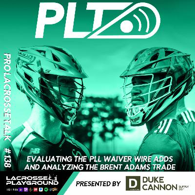 Evaluating the PLL Waiver Wire Adds and Analyzing the Brent Adams Trade (Pro Lacrosse Talk Podcast #138)