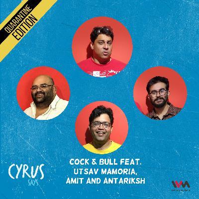 Ep. 565: Cock & Bull feat. Utsav Mamoria, Amit and Antariksh
