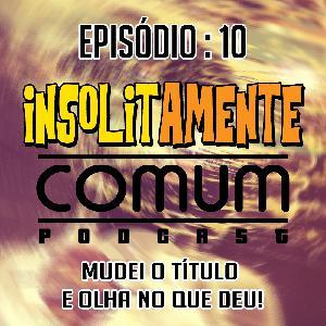 EP. 10 - Mudei o Título e Olha No Que Deu!