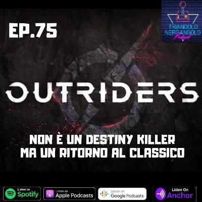 Outriders non è il Destiny killer..... Ep 75