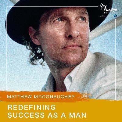 Matthew McConaughey: Redefining Success As A Man