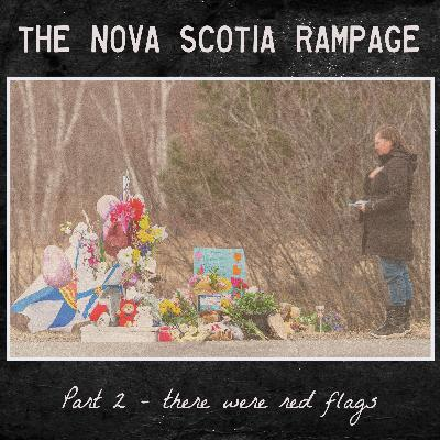 the Nova Scotia Rampage - Part 2 - there were red flags