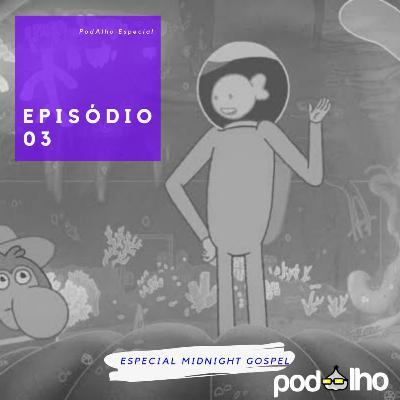 PodAlho | Midnight Gospel - Para evoluir é preciso se doar